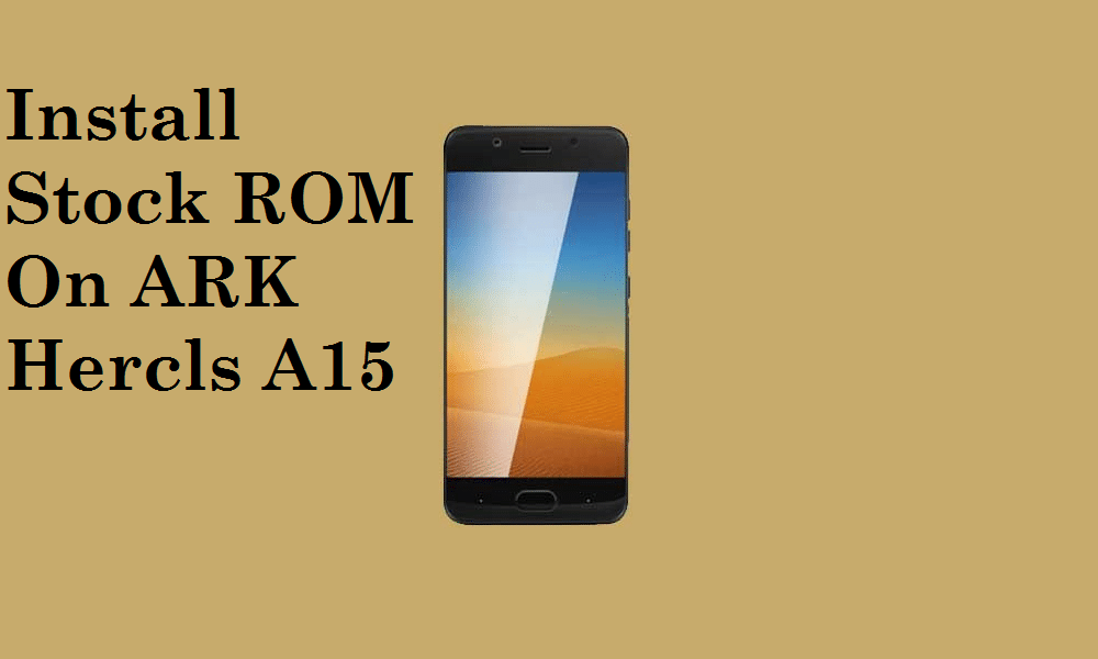 How To Install Stock ROM On ARK Hercls A15 [Firmware File