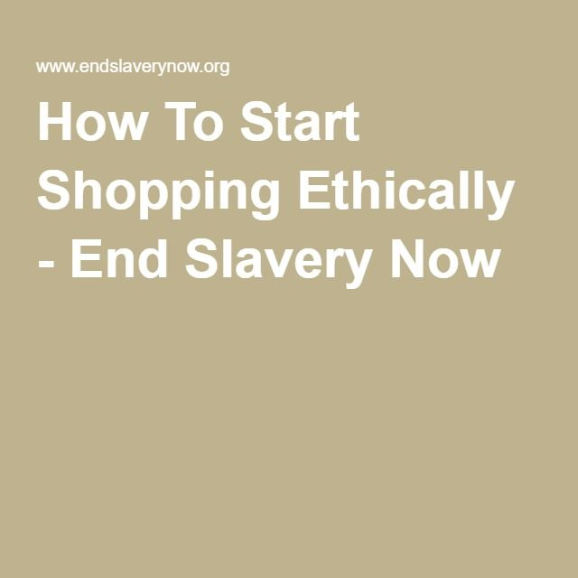 How To Start Shopping Ethically End Slavery Now Ethical