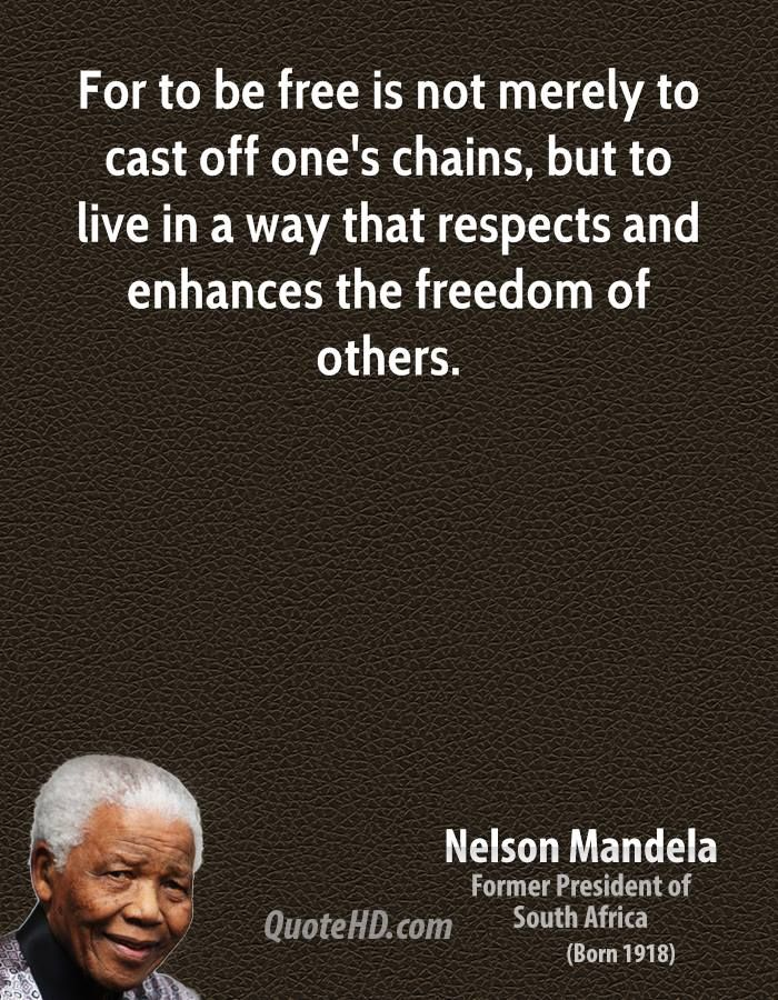 For To Be Free Is Not Merely To Cast Off Ones Chains South
