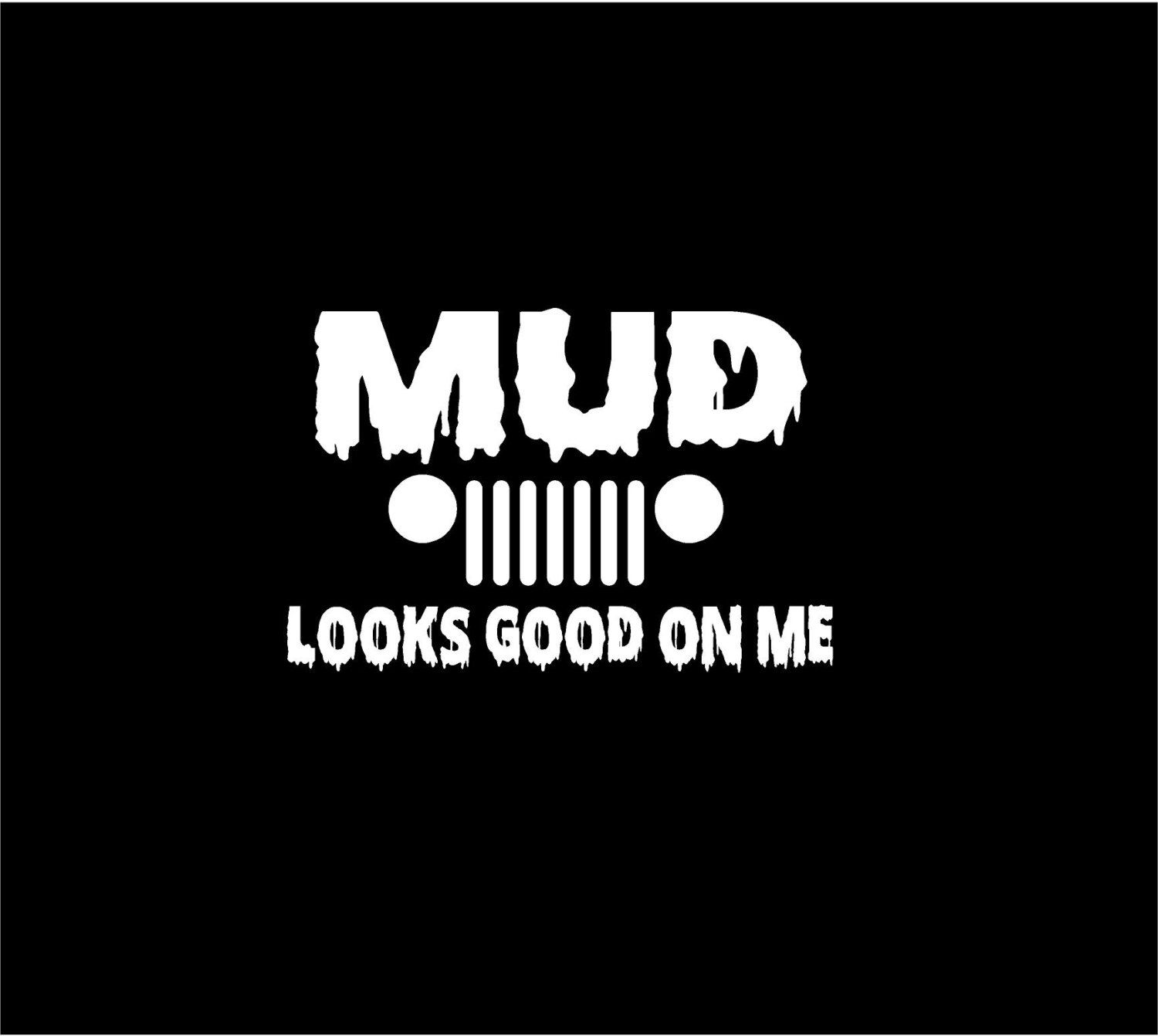 Jeep mud looks good on me decal vinyl car truck auto vehicle