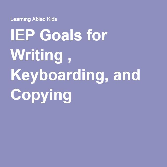 IEP Goals For Writing , Keyboarding, And Copying