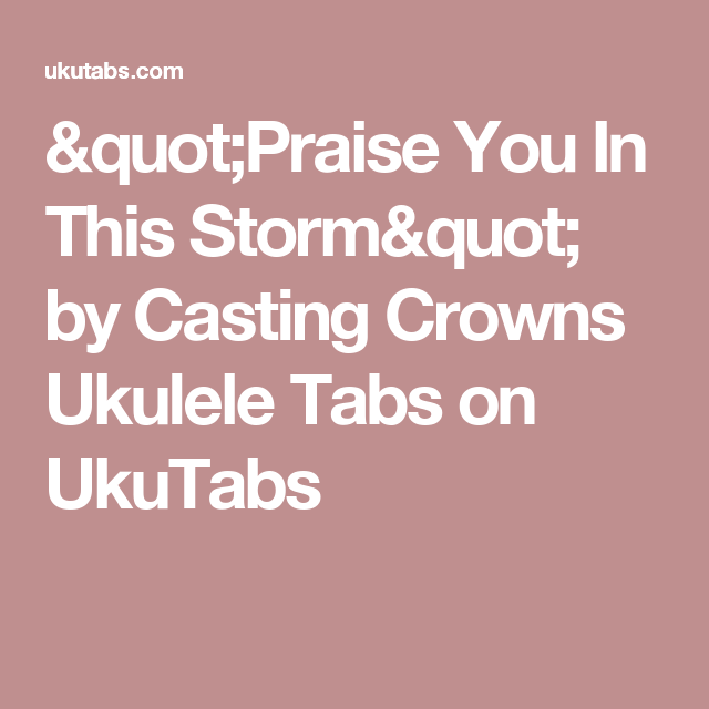 Praise You In This Storm By Casting Crowns Ukulele Tabs On Ukutabs
