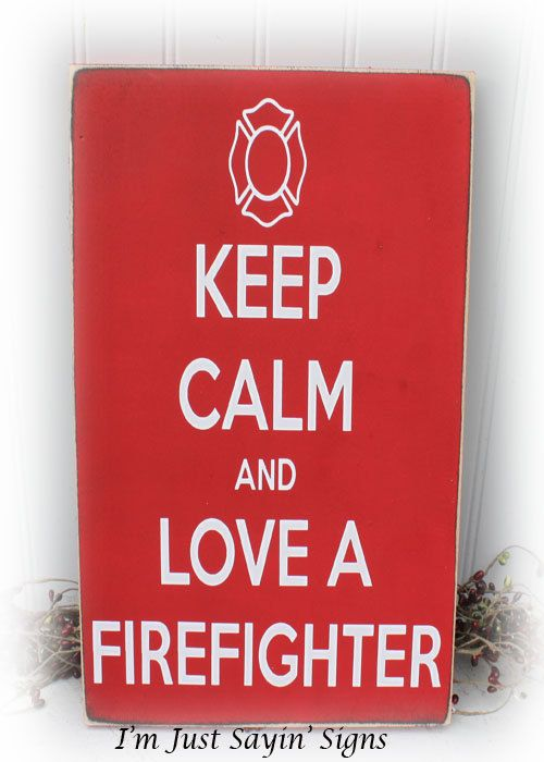Keep Calm and Love A Firefighter Wood Sign by ImJustSayinSigns, $19.95