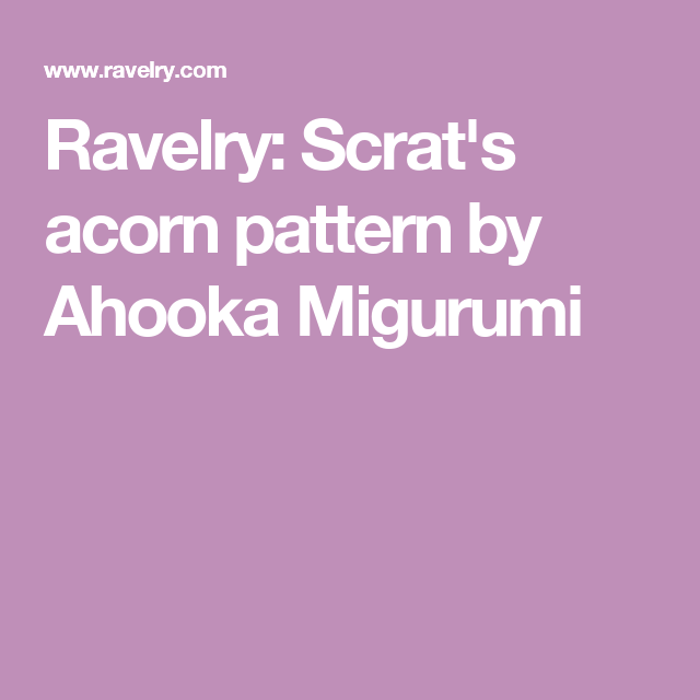 Ravelry: Scrat's acorn pattern by Ahooka Migurumi