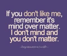 If You Dont Like Me Quotes αναζήτηση Google Mind Over Matter