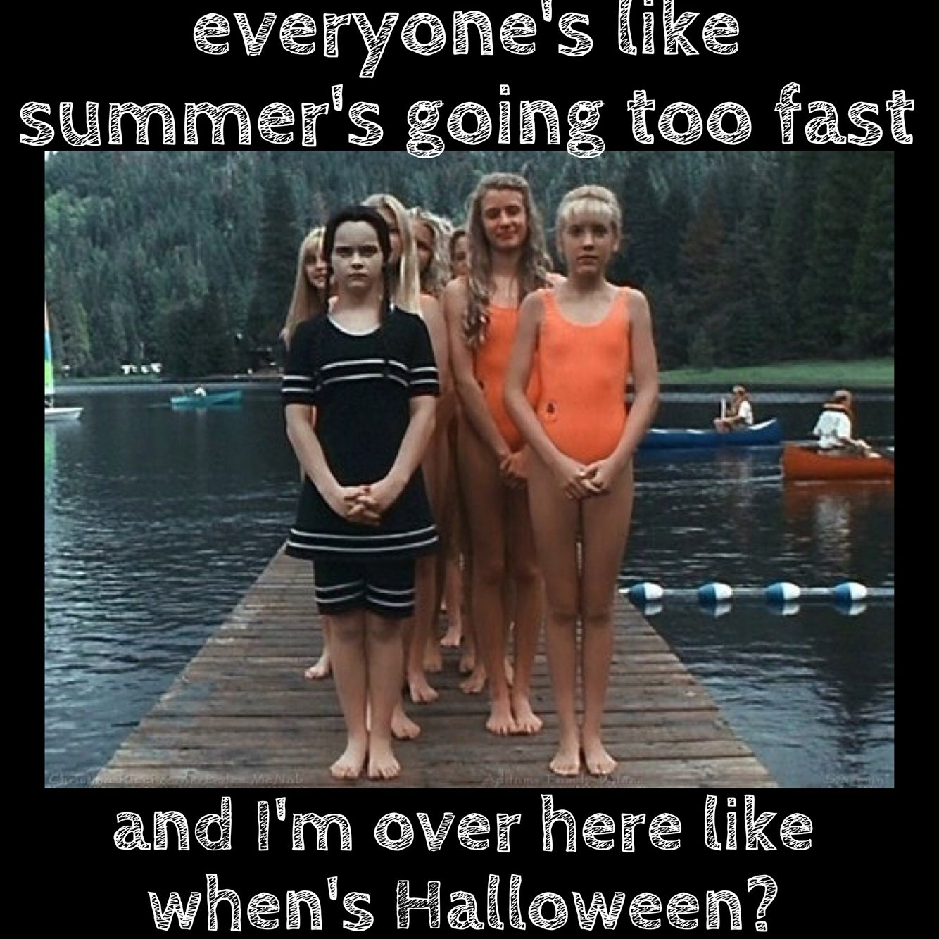 Everyone S Like Summer S Going Too Fast And I M Over Here Like When S Halloween Wednesday Addams Meme Wednesday Addams Wednesday Memes [ 1334 x 1334 Pixel ]