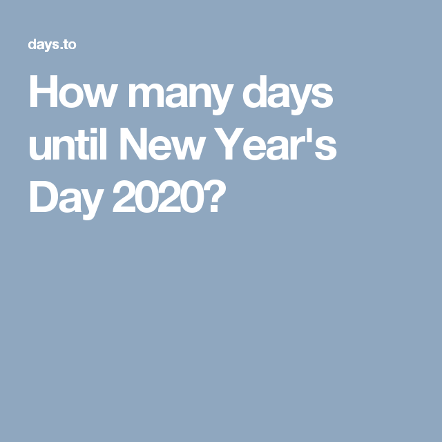How Many Days Until New Years 2020 How many days until New Year's Day 2020? | My Favorite Holiday is