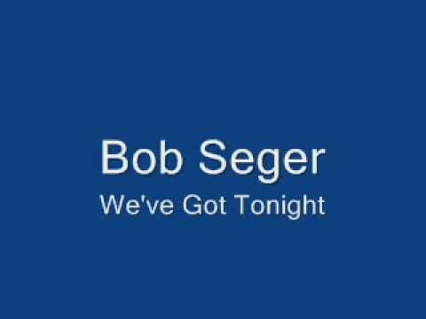 Bob Seger-We've Got Tonight - YouTube Sometimes this is all we have. We just not might see tomorrow. Why don't you stay??...