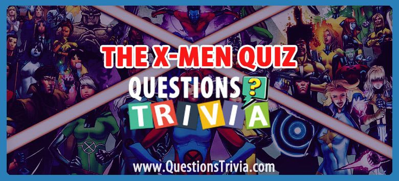 The X Men Quiz X Men Trivia Quizzes Trivia Quiz