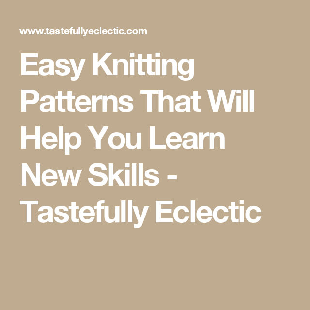a8a459a2f Easy Knitting Patterns That Will Help You Learn New Skills - Tastefully  Eclectic Easy Knitting Patterns