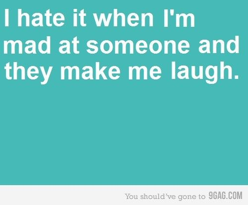 Funny Quote I Hate It When I Am Mad At Someone And They Make Me Laugh