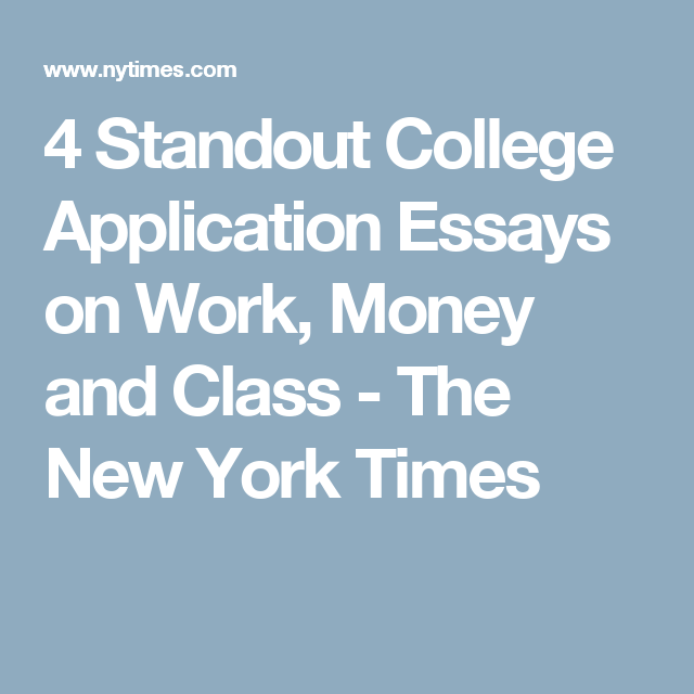 Standout College Application Essays On Work Money And Class