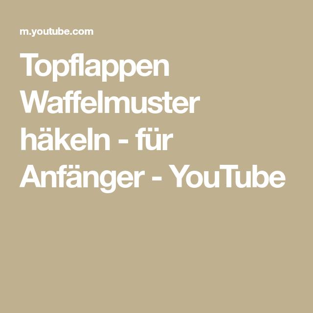 Topflappen Waffelmuster Häkeln Für Anfänger Youtube Häkeln