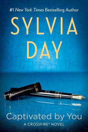 Captivated By You By Sylvia Day 9780425273869 Penguinrandomhouse Com Books Crossfire Book Sylvia Day Crossfire Series