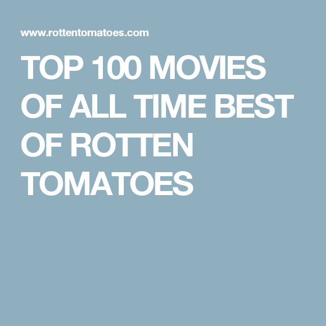 Top 100 Movies Of All Time Best Of Rotten Tomatoes All About Time Rotten Tomatoes Movies
