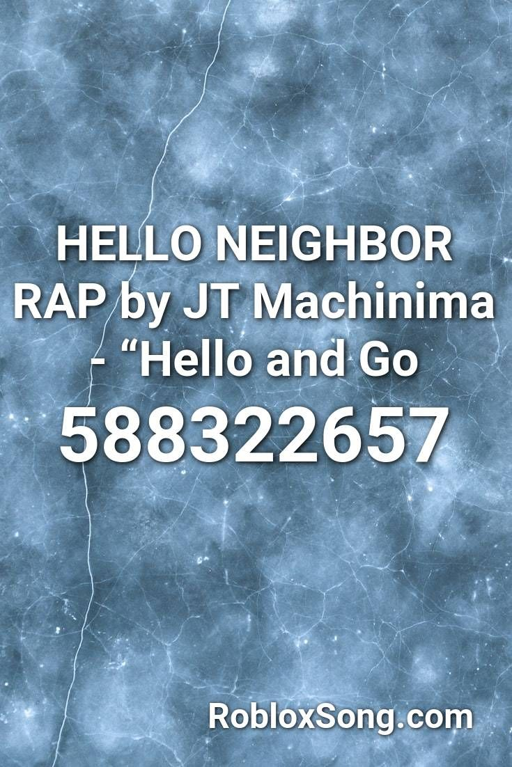 Roblox Rap Song Hello Neighbor Rap By Jt Machinima Hello And Go Roblox Id Roblox Music Codes In 2020 Miss You Daddy Rivers In The Desert Songs
