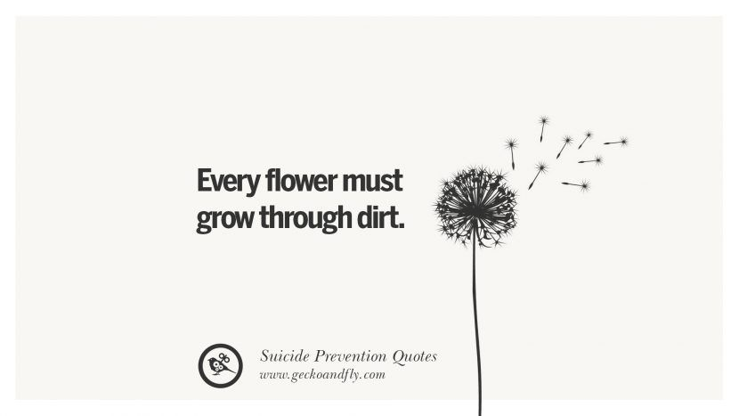 Suicide Prevention Quotes Custom Every Flower Must Grow Through Dirthelpful Quotes On Suicidal