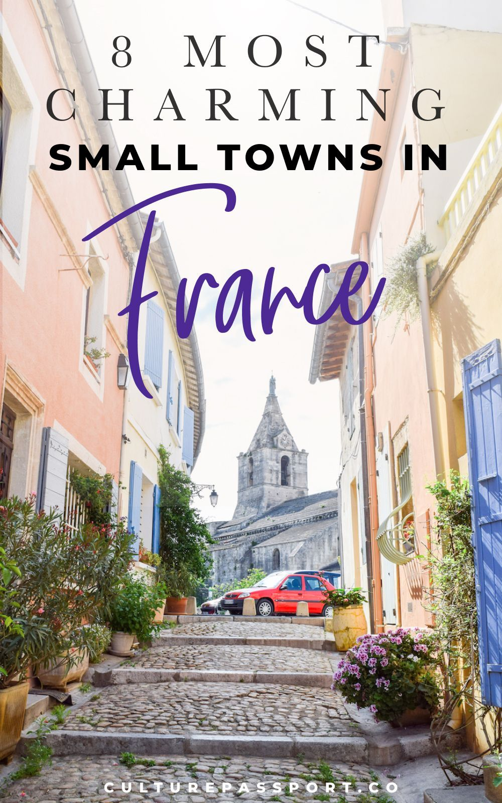 8 Charming Small Towns In France I Ll Never Forget France Travel