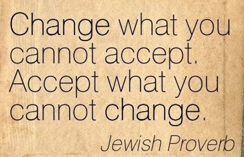Change What You Cannot Accept Accept What You Cannot Change Jewish Cool Jewish Quotes On Life