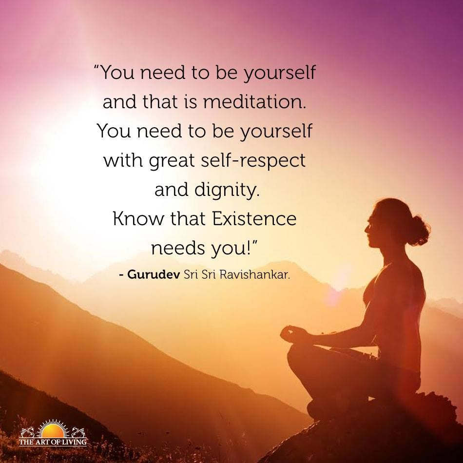 """""""You Need To Be Yourself And That Is Meditation. You Need"""