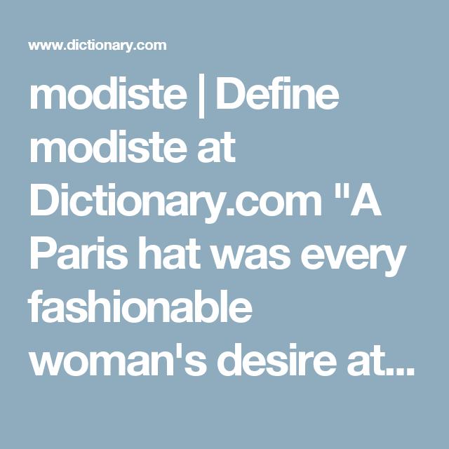 Modiste Define Modiste At Dictionary Com A Paris Hat Was Every Fashionable Woman S Desire At The Turn Of The Twentieth Century Womens Fashion Fashion Women