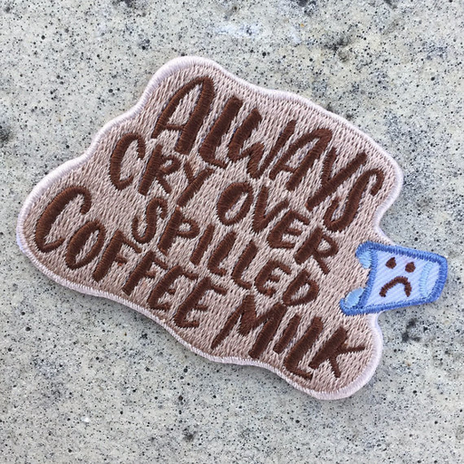 'Always Cry Over Spilled Coffee Milk' Patch