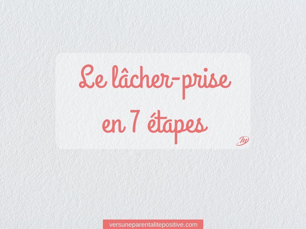 Apprendre A Lacher Prise En 7 Etapes Http Versuneparentalitepositive Com Lacher Prise En 7 Etapes Lacher Prise Comment Lacher Prise Lacher Prise En Amour