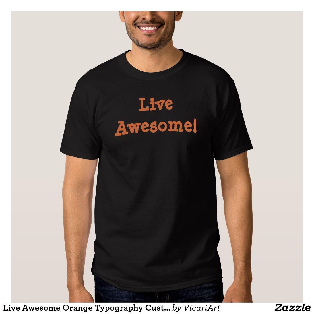 Live Awesome Orange Typography Custom T Shirt Awesome Custom Mens