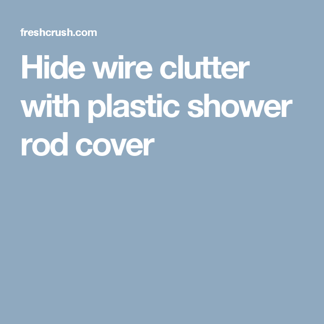 Hide wire clutter with plastic shower rod cover | Pinterest | Hide ...