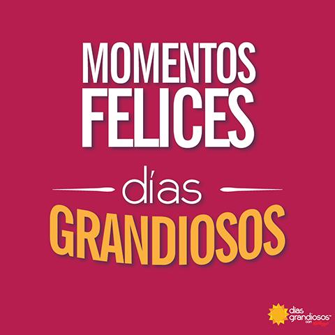 Momentos felices, días grandiosos