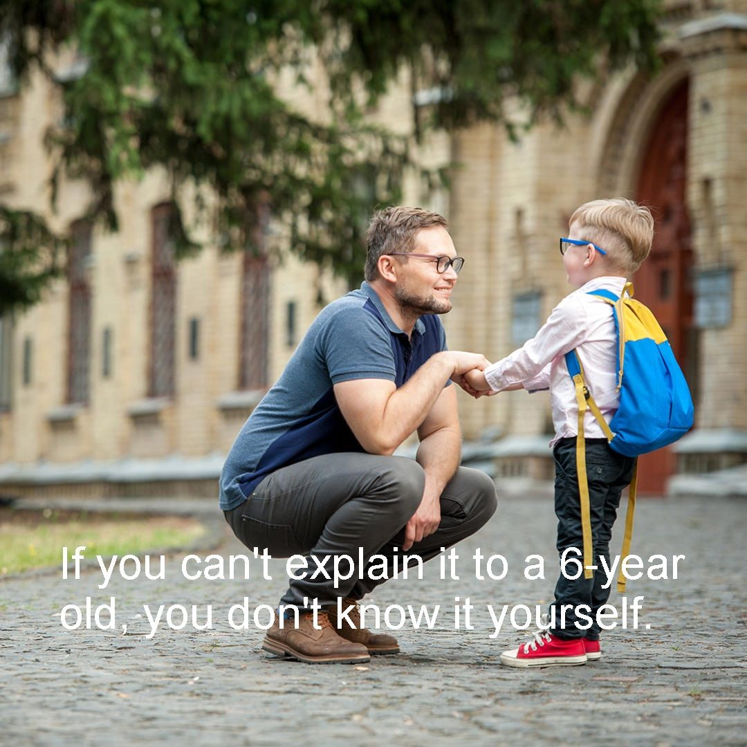 If You Cant Explain It To A 6 Year Old You Dont Know It Yourself