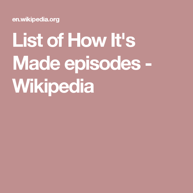 List of How It's Made episodes - Wikipedia