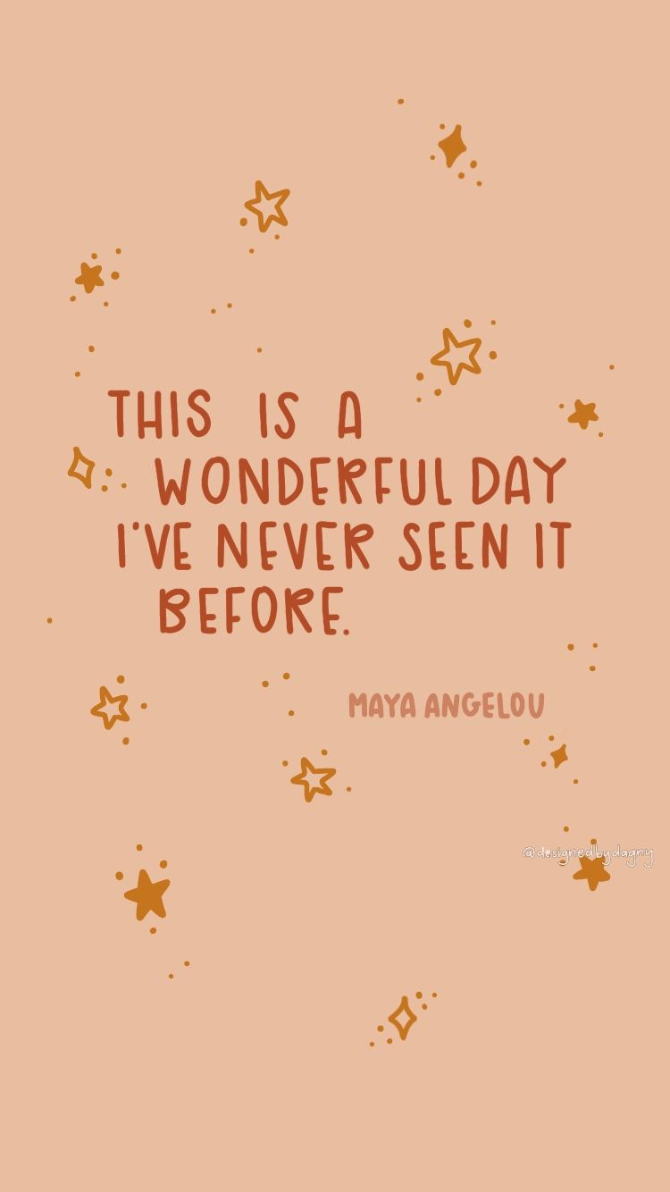 This Is A Wonderful Day I Have Never Seen It Before Maya Angelou Iphone Wallpaper Cell Phone Wallpaper Phone Background Phone Wallpaper Happy Words Phone Backgrounds Quotes Inspirational Quotes