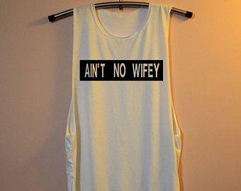 Ain't No Wifey Shirt Muscle Tee Tank Top TShirt T Shirt Top  Women - size S M L