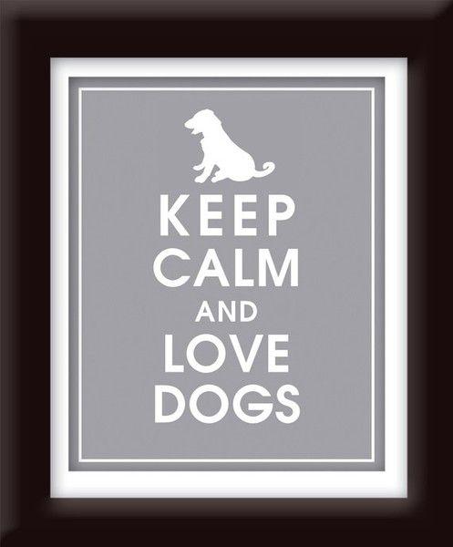 Keep calm and love dogs :)