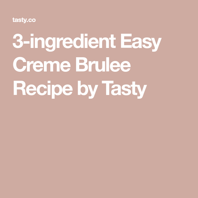 3-ingredient Easy Creme Brulee Recipe by Tasty #cremebrulée