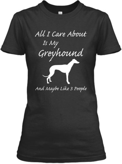 LIMITED: Care About My Greyhound | Teespring