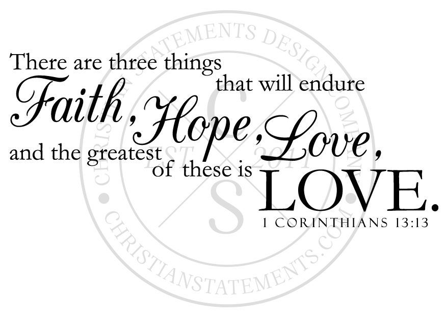 Superbe There Are Three Things That Will Endure Faith, Hope, And Love And The  Greatest