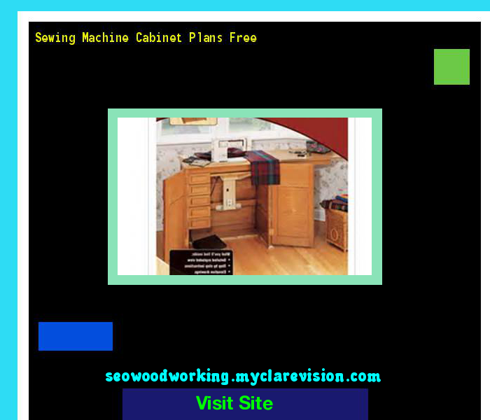 Sewing Machine Cabinet Plans Free 40 Woodworking Plans And New Sewing Machine Cabinet Plans Free