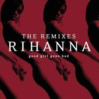 Rihanna Good Girl Gone Bad The Remixes Good Girl Gone Bad