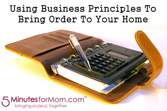Guest author Amy from 20 Minute Mom shares some great ideas for Using Business Principles to Bring Order To Your Home.