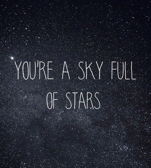 Youre a sky full of stars | Star quotes, Sky full of stars, Sky full