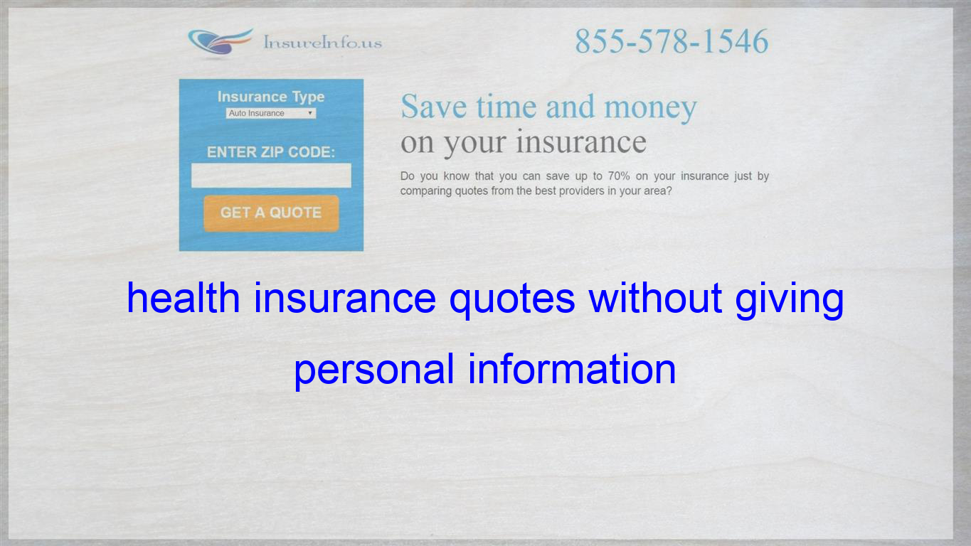 Health Insurance Quotes Without Giving Personal Information Life