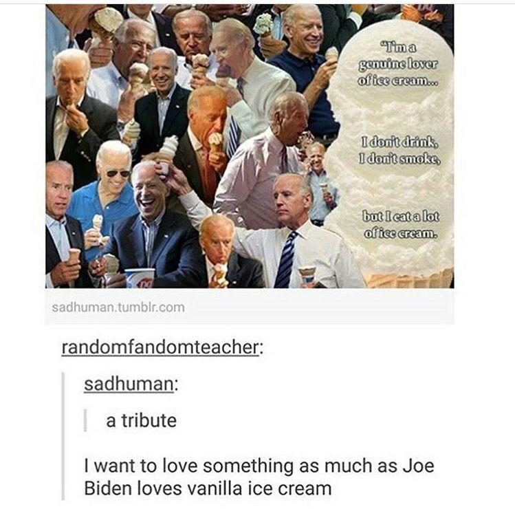 I Love Ice Cream More Than Joe Biden Loves Ice Cream Fight Me Old Man Tumblr Funny Joe Biden Memes Funny Tumblr Posts