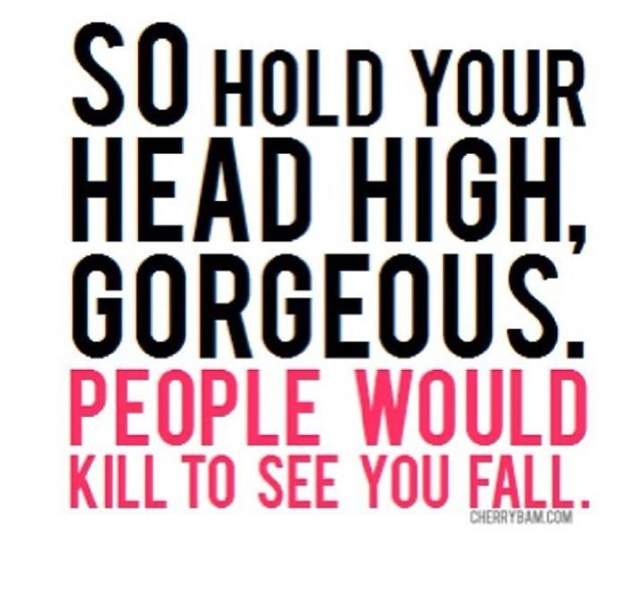 Hold your head high.