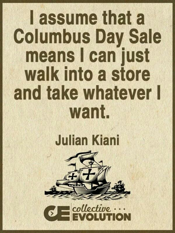Columbus Day Should Not Be A Thing And We Should Not Be Teaching Our Children That He Was Some Sort Of Heroic D Columbus Day Sale Columbus Happy Columbus Day