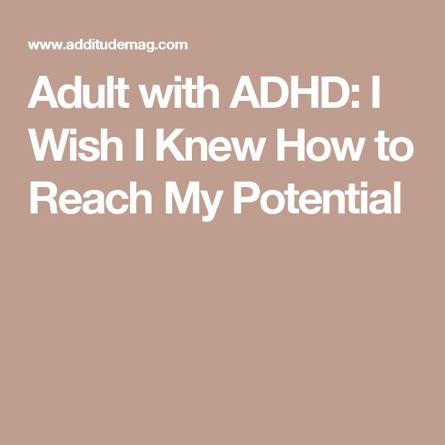 Adult with ADHD: I Wish I Knew How to Reach My Potential