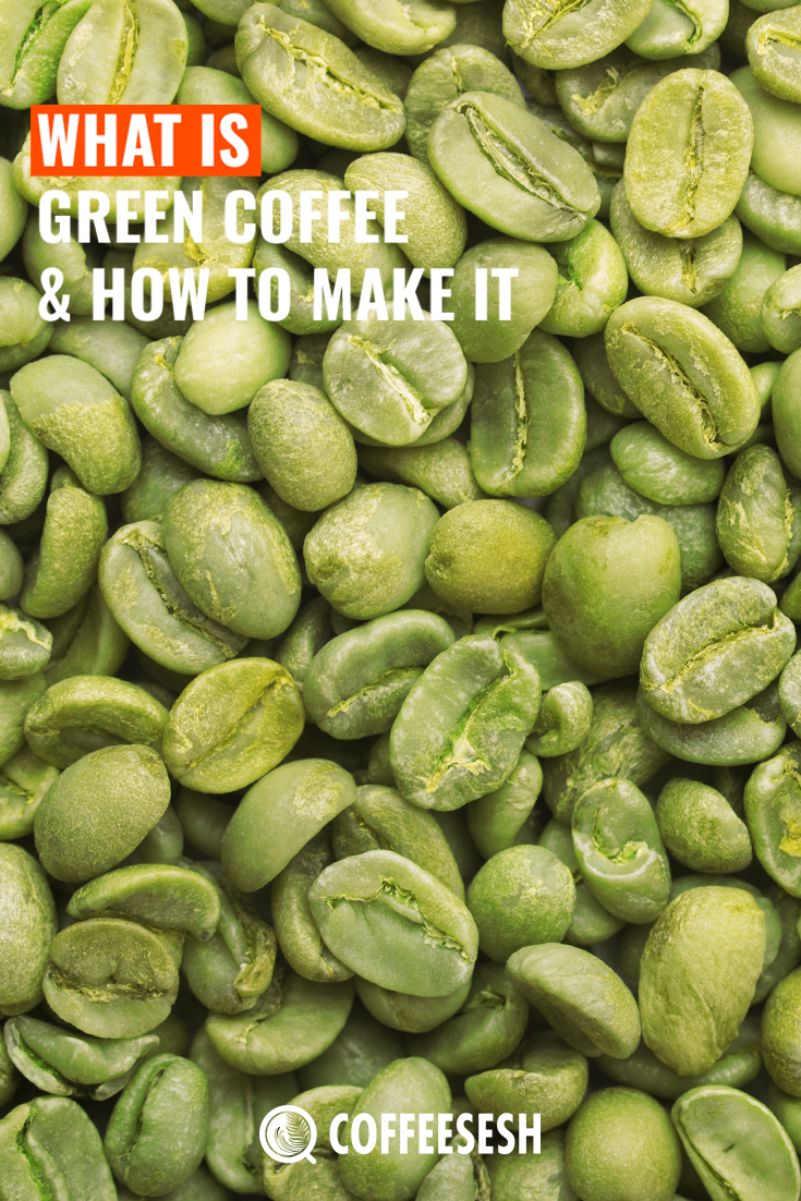 What Is Green Coffee How To Make It Via Coffeesesh What Is Green Green Coffee Green Coffee Bean
