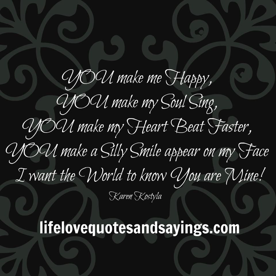 Quotes To Make You Happy You Make Me Happyyou Make My Soul Sing You Make My Heart Beat