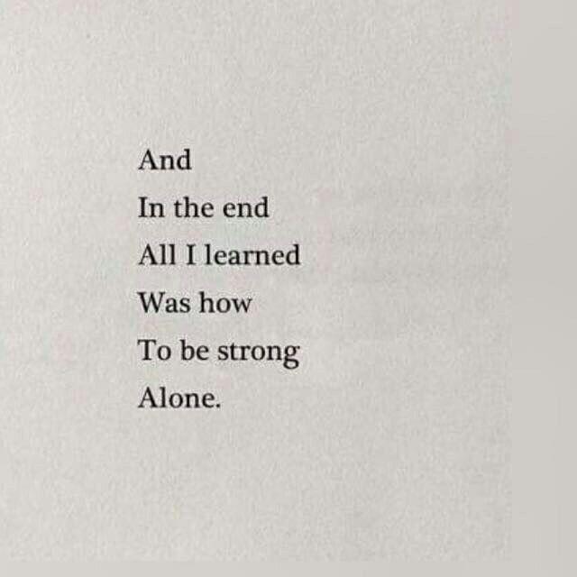 E no final tudo o que aprendi foi como ser forte sozinho.